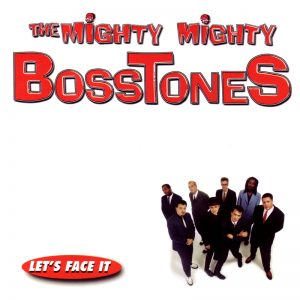 Lets Face It by the Mighty Mighty Bosstones